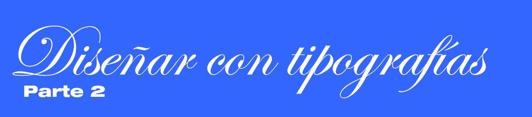 Diseñar con tipografías: parte 2